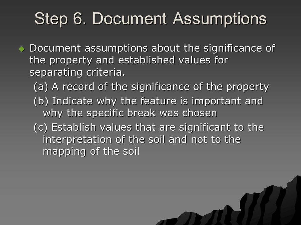 Step 6. Document Assumptions  Document assumptions about the significance of the property and established values for separating criteria. (a) A recor