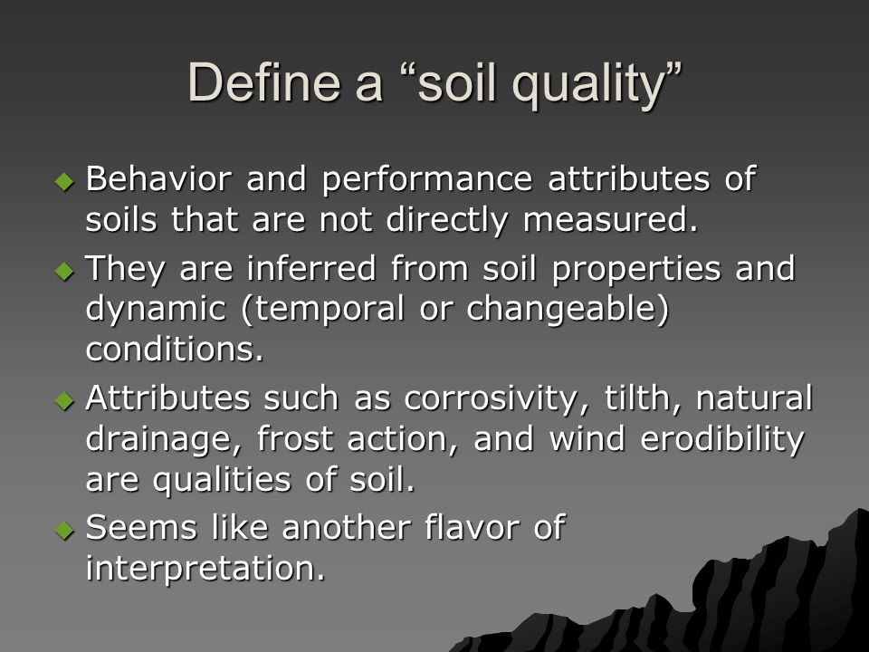 """Define a """"soil quality""""  Behavior and performance attributes of soils that are not directly measured.  They are inferred from soil properties and dy"""