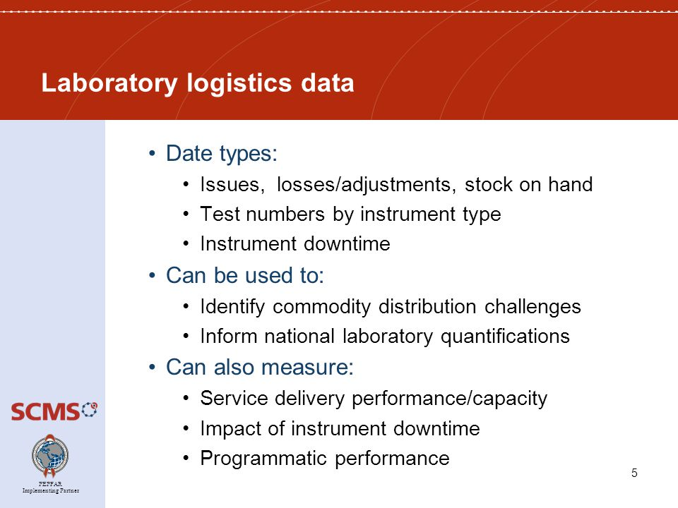 PEPFAR Implementing Partner Laboratory logistics data Date types: Issues, losses/adjustments, stock on hand Test numbers by instrument type Instrument downtime Can be used to: Identify commodity distribution challenges Inform national laboratory quantifications Can also measure: Service delivery performance/capacity Impact of instrument downtime Programmatic performance 5