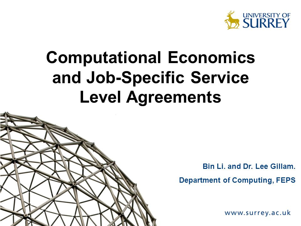 Computational Economics and Job-Specific Service Level Agreements Bin Li. and Dr. Lee Gillam. Department of Computing, FEPS