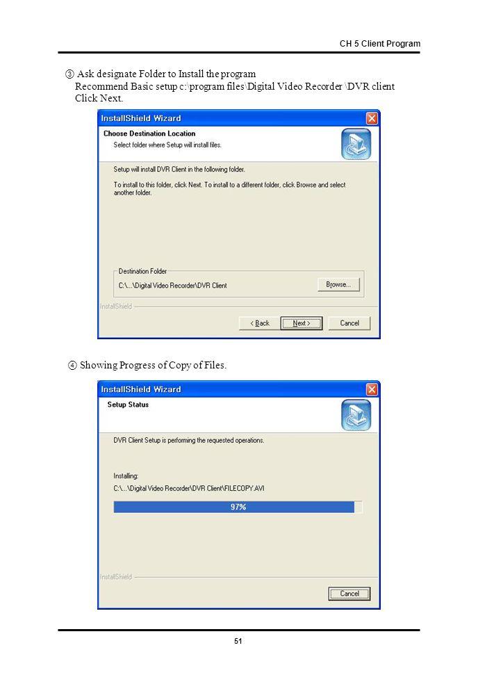51 ③ Ask designate Folder to Install the program Recommend Basic setup c:\program files\Digital Video Recorder \DVR client Click Next.