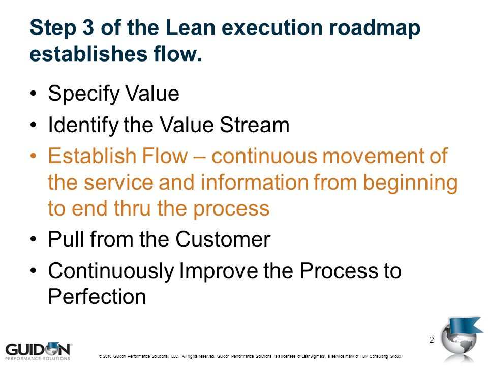 Step 3 of the Lean execution roadmap establishes flow. Specify Value Identify the Value Stream Establish Flow – continuous movement of the service and