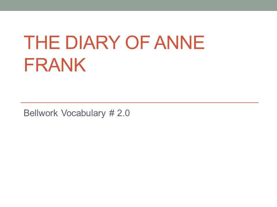 THE DIARY OF ANNE FRANK Bellwork Vocabulary # 2.0