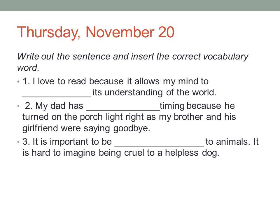 Thursday, November 20 Write the sentence, then insert the correct vocabulary word.