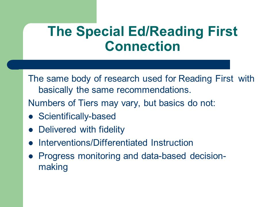 The Special Ed/Reading First Connection The same body of research used for Reading First with basically the same recommendations.