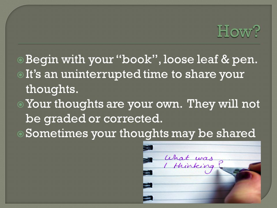  Begin with your book , loose leaf & pen.  It's an uninterrupted time to share your thoughts.
