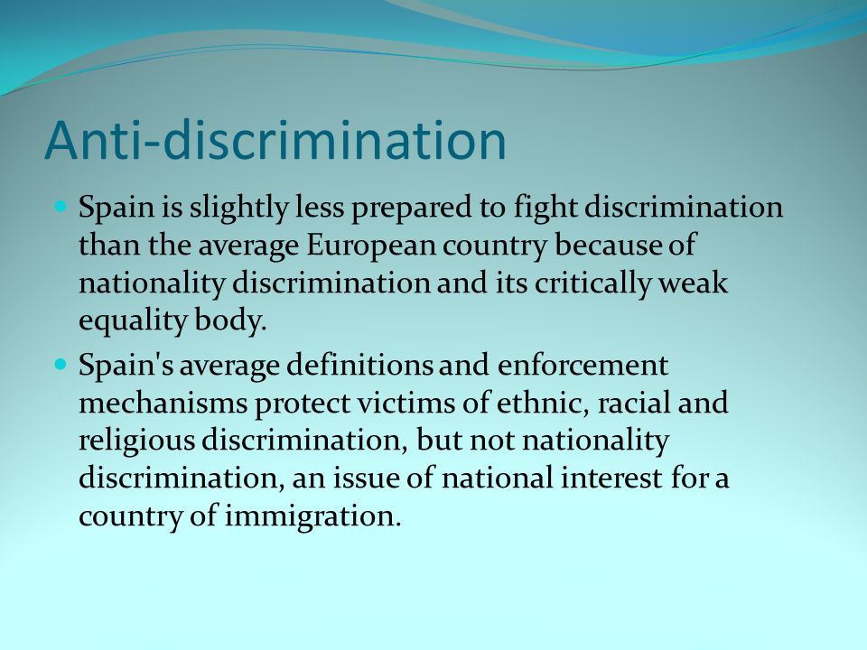 Anti-discrimination Spain is slightly less prepared to fight discrimination than the average European country because of nationality discrimination an