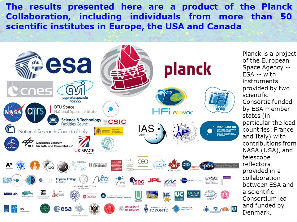 F. Pajot – CoRE 2012 The results presented here are a product of the Planck Collaboration, including individuals from more than 50 scientific institut