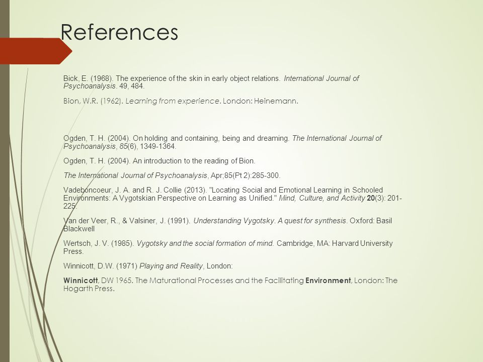 References Bick, E. (1968). The experience of the skin in early object relations.