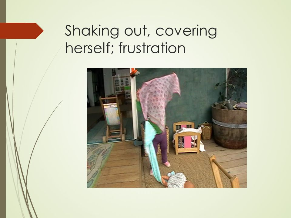 Shaking out, covering herself; frustration