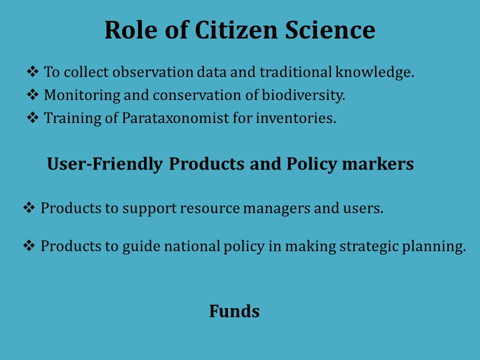 Role of Citizen Science  To collect observation data and traditional knowledge.