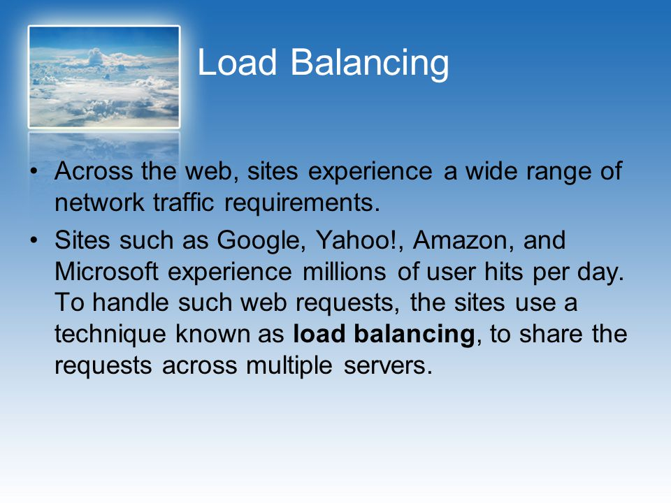 Load Balancing Across the web, sites experience a wide range of network traffic requirements. Sites such as Google, Yahoo!, Amazon, and Microsoft expe