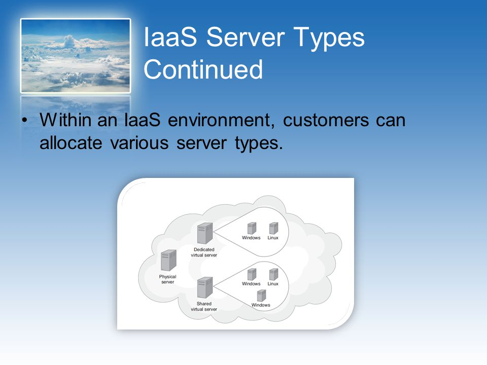 IaaS Server Types Continued Within an IaaS environment, customers can allocate various server types.