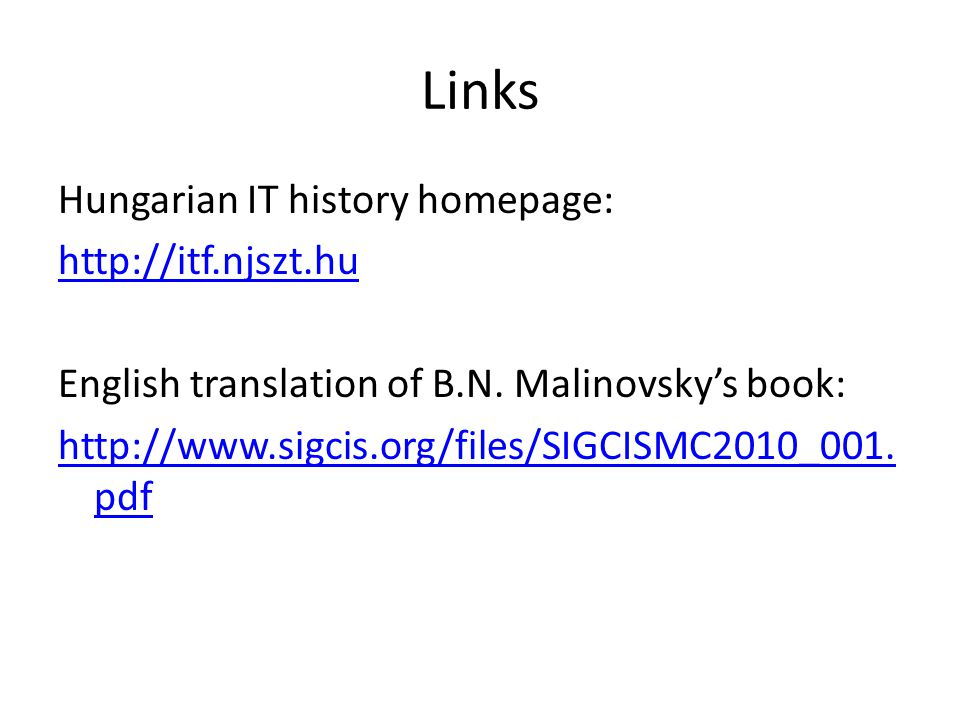 Links Hungarian IT history homepage: http://itf.njszt.hu English translation of B.N. Malinovsky's book: http://www.sigcis.org/files/SIGCISMC2010_001.