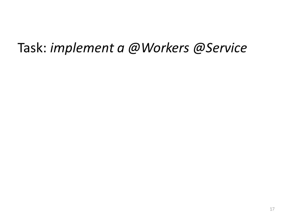 Task: implement a @Workers @Service 17