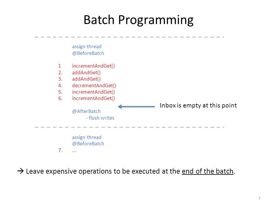 Batch Programming assign thread @BeforeBatch 1incrementAndGet() 2.addAndGet() 3.addAndGet() 4.decrementAndGet() 5.incrementAndGet() 6.incrementAndGet(
