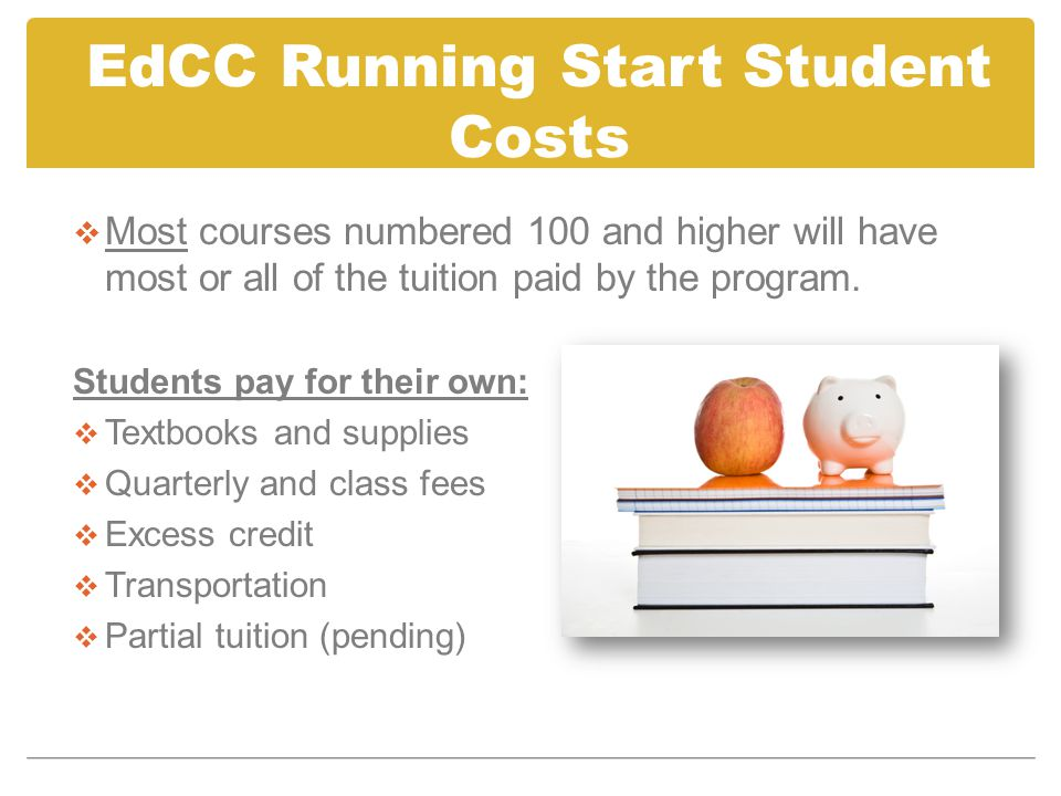 EdCC Running Start Student Costs  Most courses numbered 100 and higher will have most or all of the tuition paid by the program.