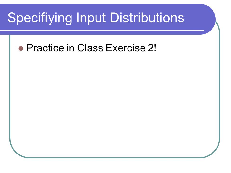 Specifiying Input Distributions Practice in Class Exercise 2!