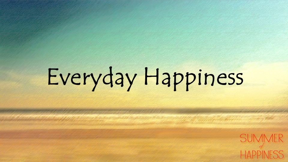 Everyday Happiness