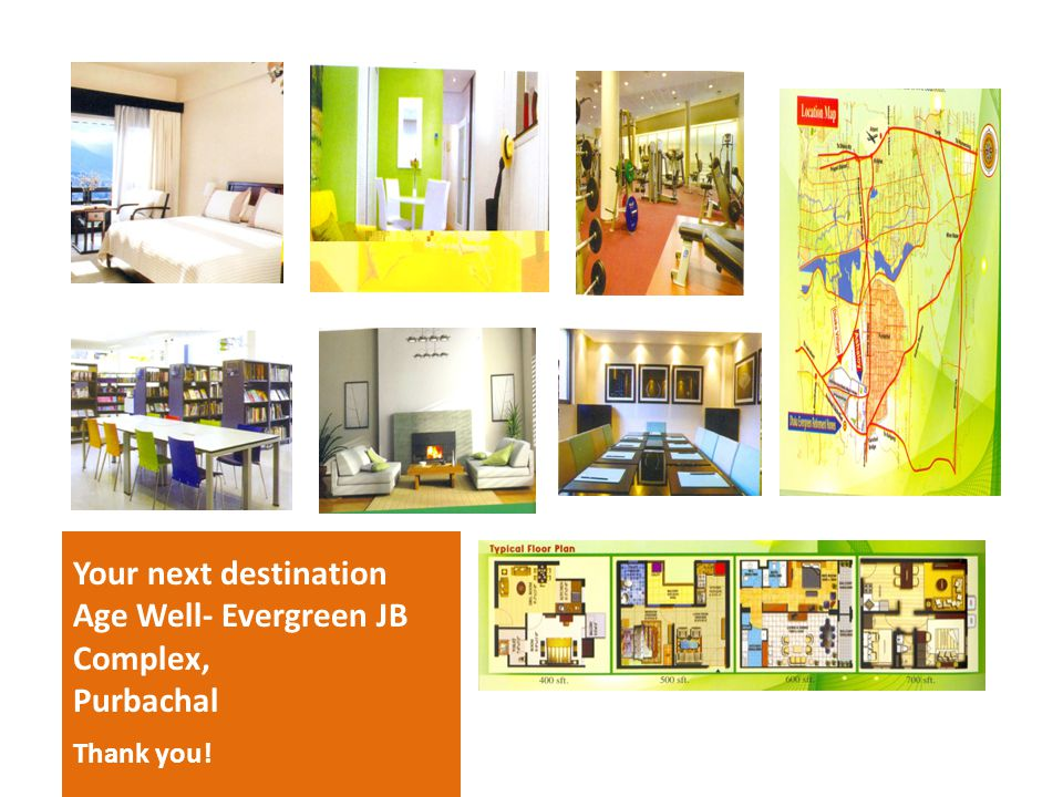 Your next destination Age Well- Evergreen JB Complex, Purbachal Thank you!