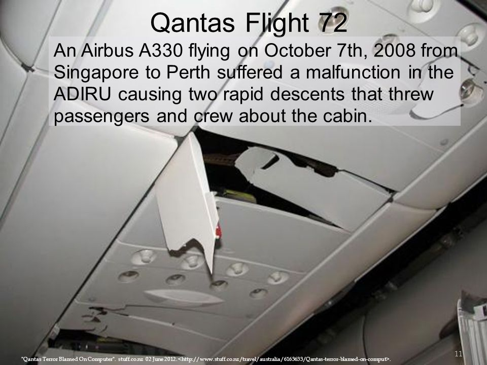Qantas Flight 72 An Airbus A330 flying on October 7th, 2008 from Singapore to Perth suffered a malfunction in the ADIRU causing two rapid descents that threw passengers and crew about the cabin.