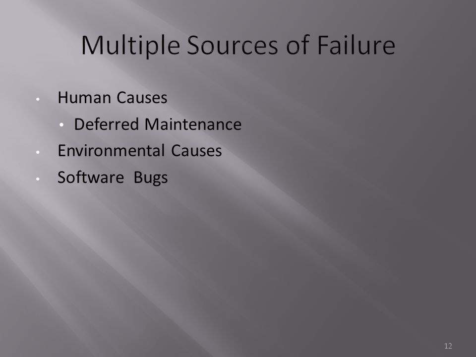 Human Causes Deferred Maintenance Environmental Causes Software Bugs 12
