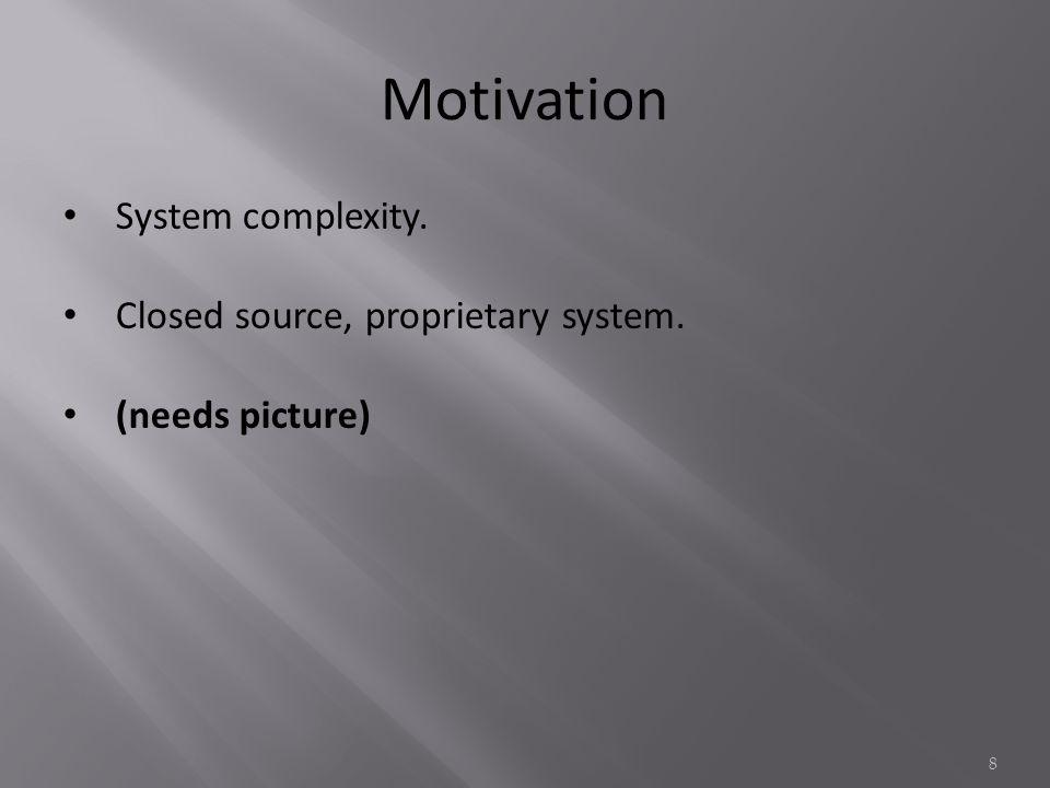Motivation System complexity. Closed source, proprietary system. (needs picture) 8
