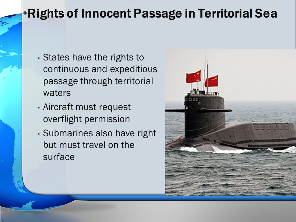 States have the rights to continuous and expeditious passage through territorial waters Aircraft must request overflight permission Submarines also ha
