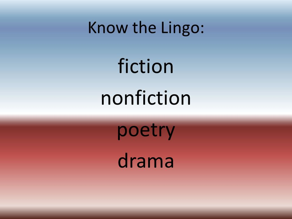 Know the Lingo: Fiction 13.Setting is a. where and when the story takes place b.