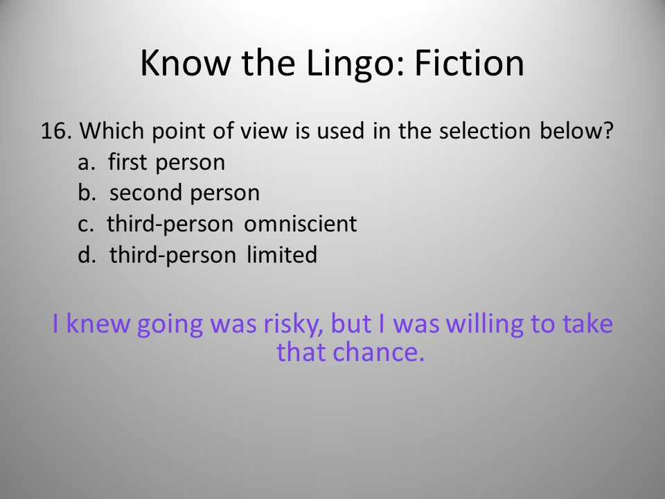 Know the Lingo: Fiction 16. Which point of view is used in the selection below.
