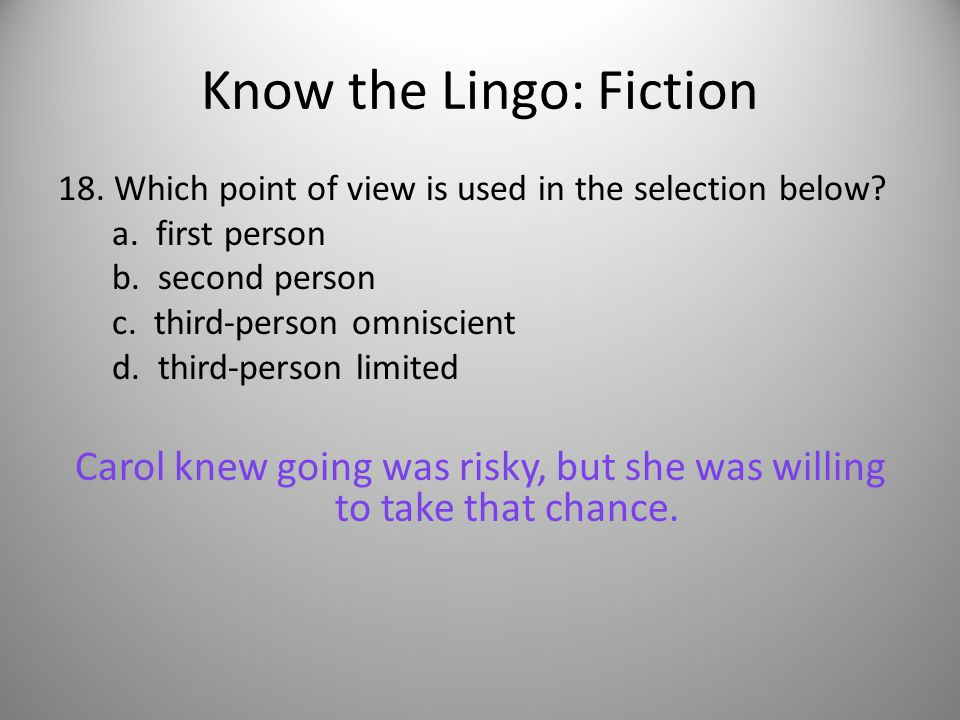 Know the Lingo: Fiction 18. Which point of view is used in the selection below.