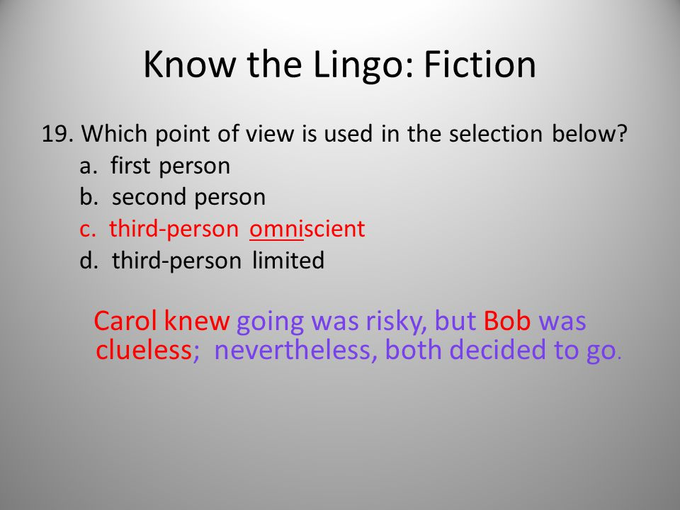 Know the Lingo: Fiction 19. Which point of view is used in the selection below.