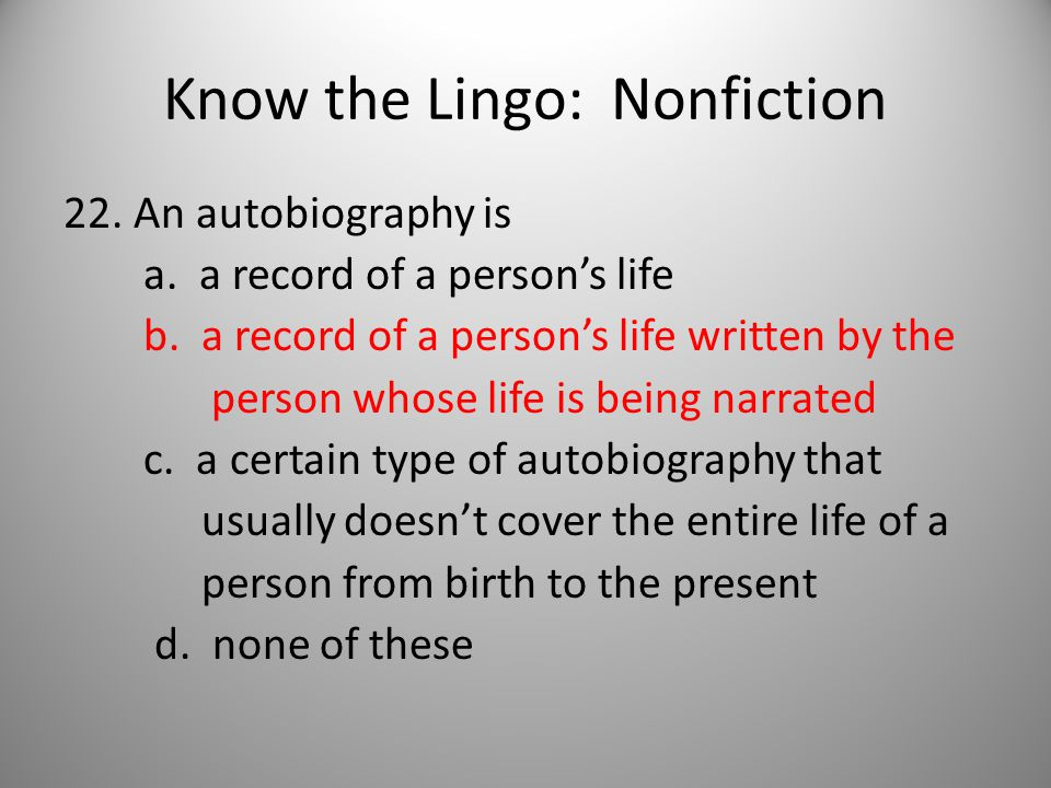 Know the Lingo: Nonfiction 22. An autobiography is a.