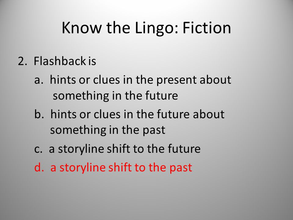 Know the Lingo: Fiction 3.Diction is a. the word choices a writer makes b.