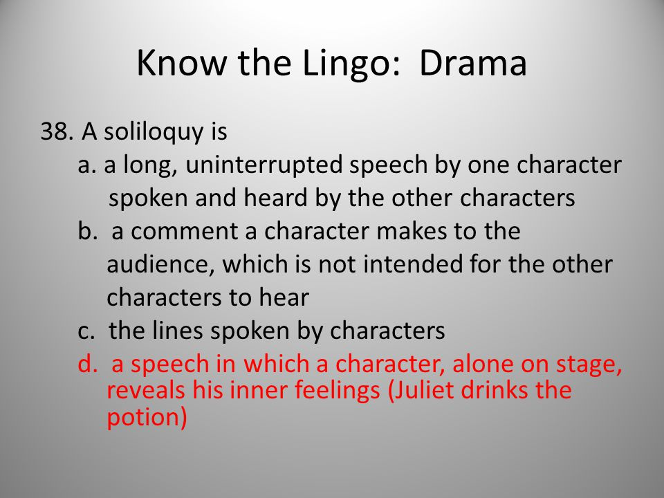Know the Lingo: Drama 38. A soliloquy is a.