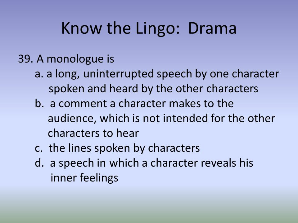 Know the Lingo: Drama 39. A monologue is a.
