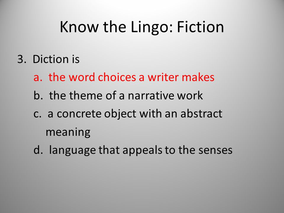 Know the Lingo: Fiction 4.Imagery is a. the word choices a writer makes b.