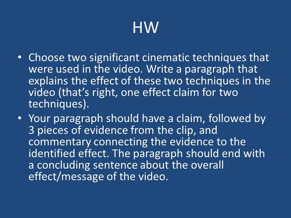 HW Choose two significant cinematic techniques that were used in the video. Write a paragraph that explains the effect of these two techniques in the