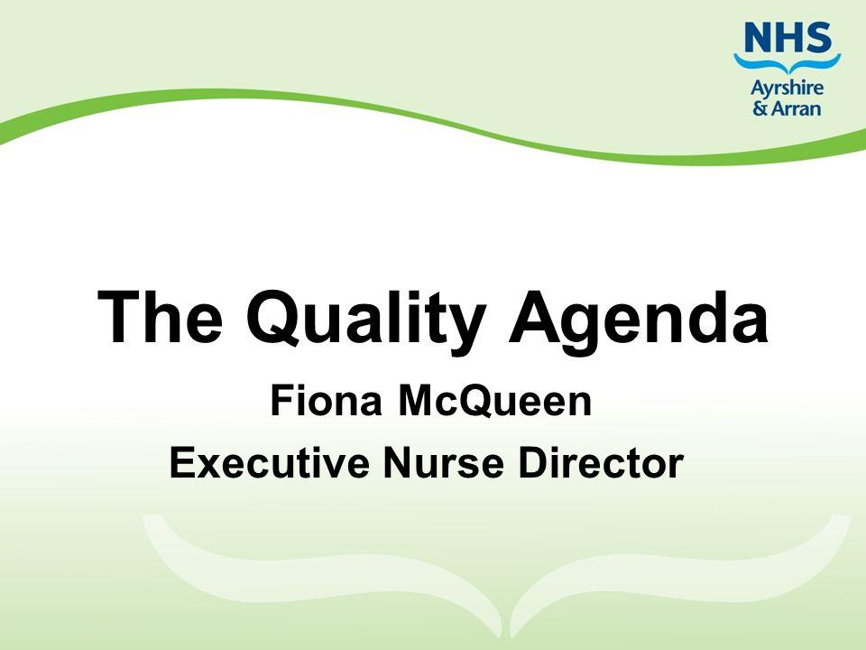 The Quality Agenda Fiona McQueen Executive Nurse Director
