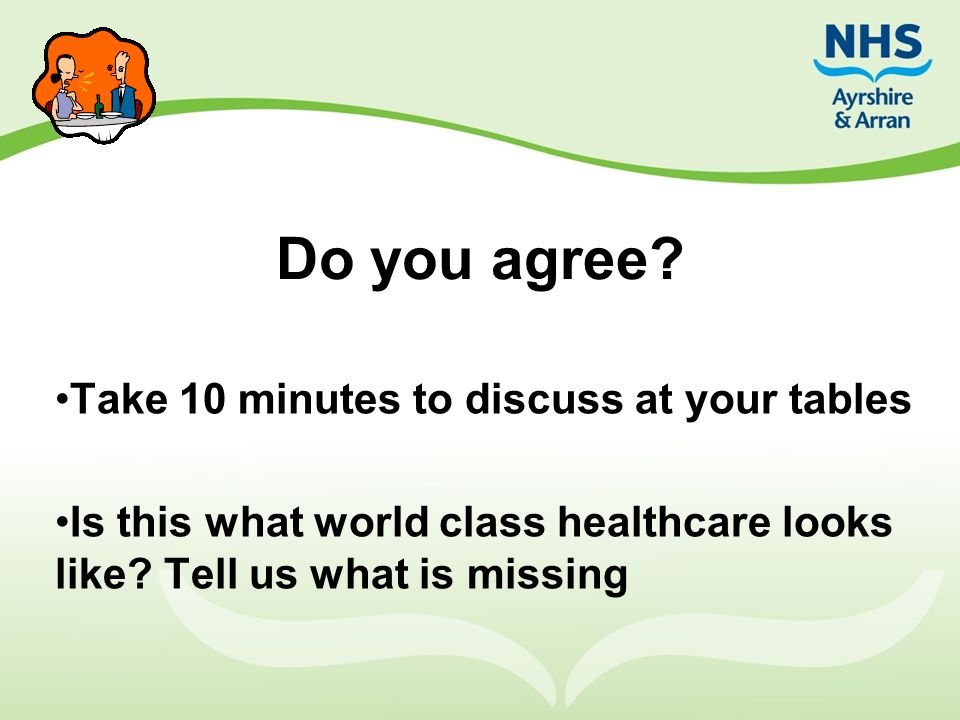 Do you agree? Take 10 minutes to discuss at your tables Is this what world class healthcare looks like? Tell us what is missing