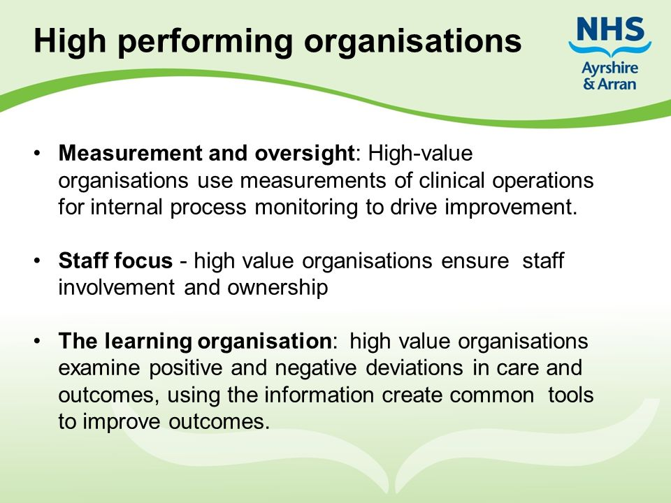 Measurement and oversight: High-value organisations use measurements of clinical operations for internal process monitoring to drive improvement. Staf