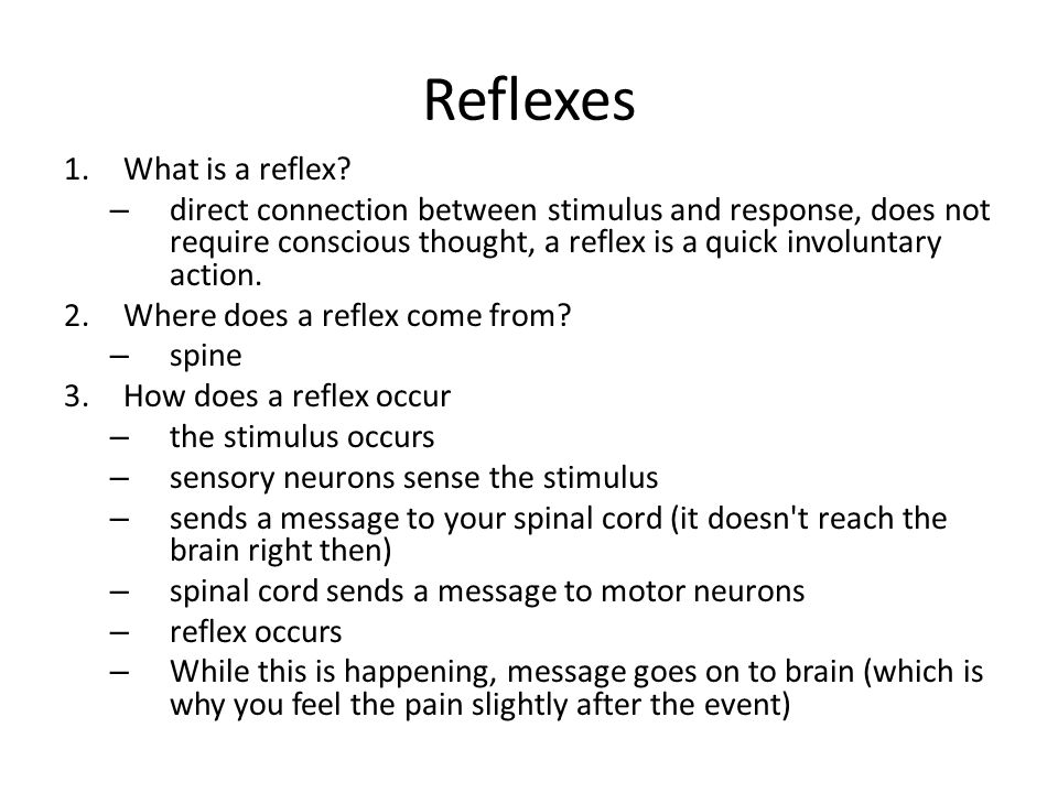 Reflexes 1.What is a reflex? – direct connection between stimulus and response, does not require conscious thought, a reflex is a quick involuntary ac