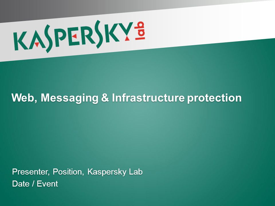Presenter, Position, Kaspersky Lab Date / Event Presenter, Position, Kaspersky Lab Date / Event Web, Messaging & Infrastructure protection