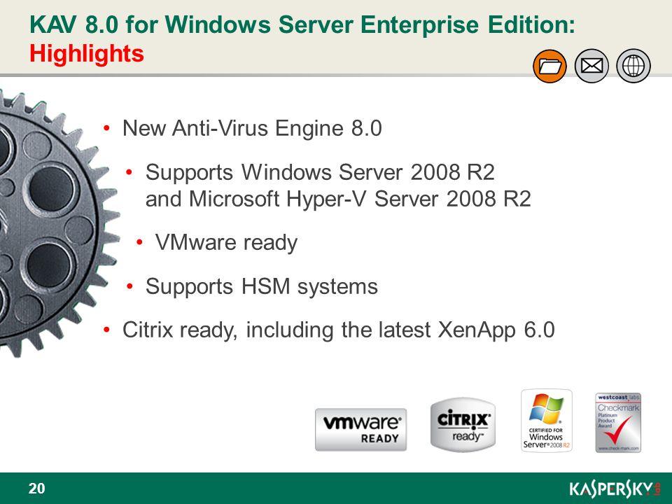 KAV 8.0 for Windows Server Enterprise Edition: Highlights 20 New Anti-Virus Engine 8.0 Supports Windows Server 2008 R2 and Microsoft Hyper-V Server 20