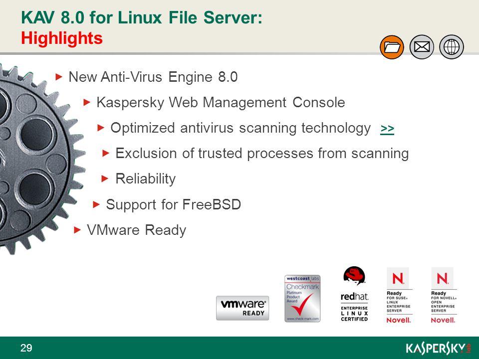 KAV 8.0 for Linux File Server: Highlights 29 New Anti-Virus Engine 8.0 Kaspersky Web Management Console Optimized antivirus scanning technology >> Exc