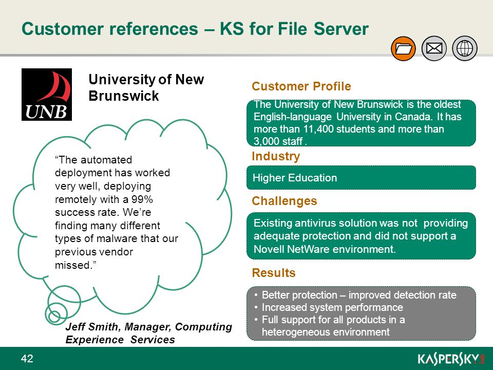 """Customer references – KS for File Server 42 University of New Brunswick """"The automated deployment has worked very well, deploying remotely with a 99%"""