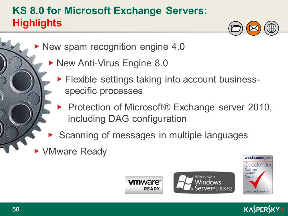 KS 8.0 for Microsoft Exchange Servers: Highlights 50 New spam recognition engine 4.0 New Anti-Virus Engine 8.0 Flexible settings taking into account b