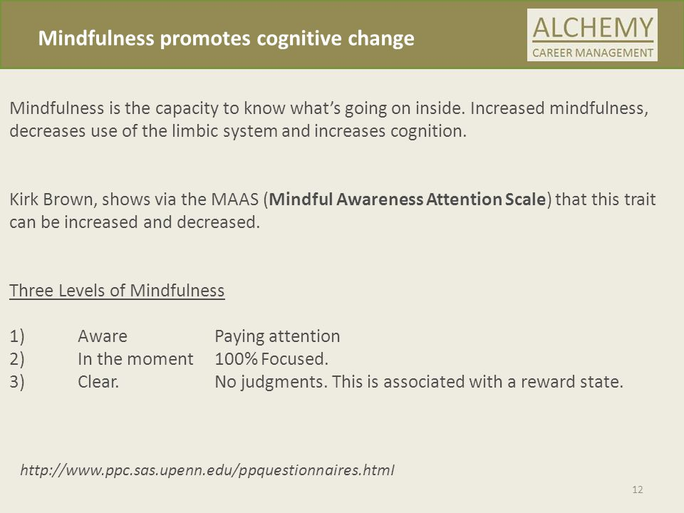 Mindfulness promotes cognitive change Mindfulness is the capacity to know what's going on inside.