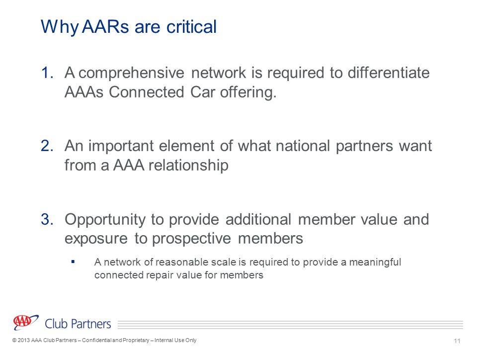 11 © 2013 AAA Club Partners – Confidential and Proprietary – Internal Use Only Why AARs are critical 1.A comprehensive network is required to differen