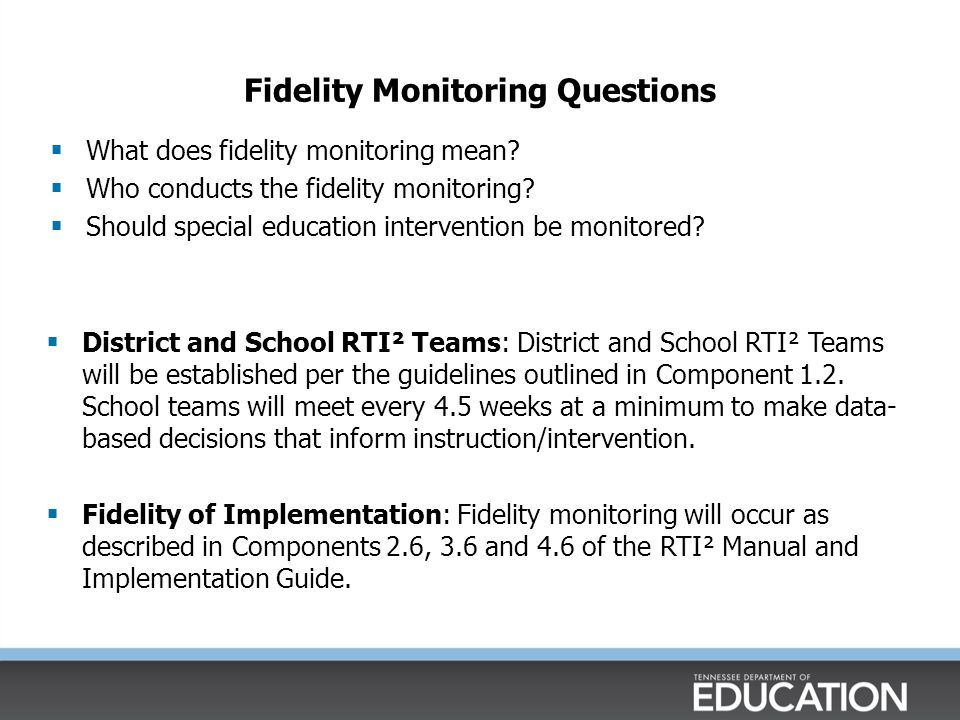 Fidelity Monitoring Questions  District and School RTI² Teams: District and School RTI² Teams will be established per the guidelines outlined in Comp